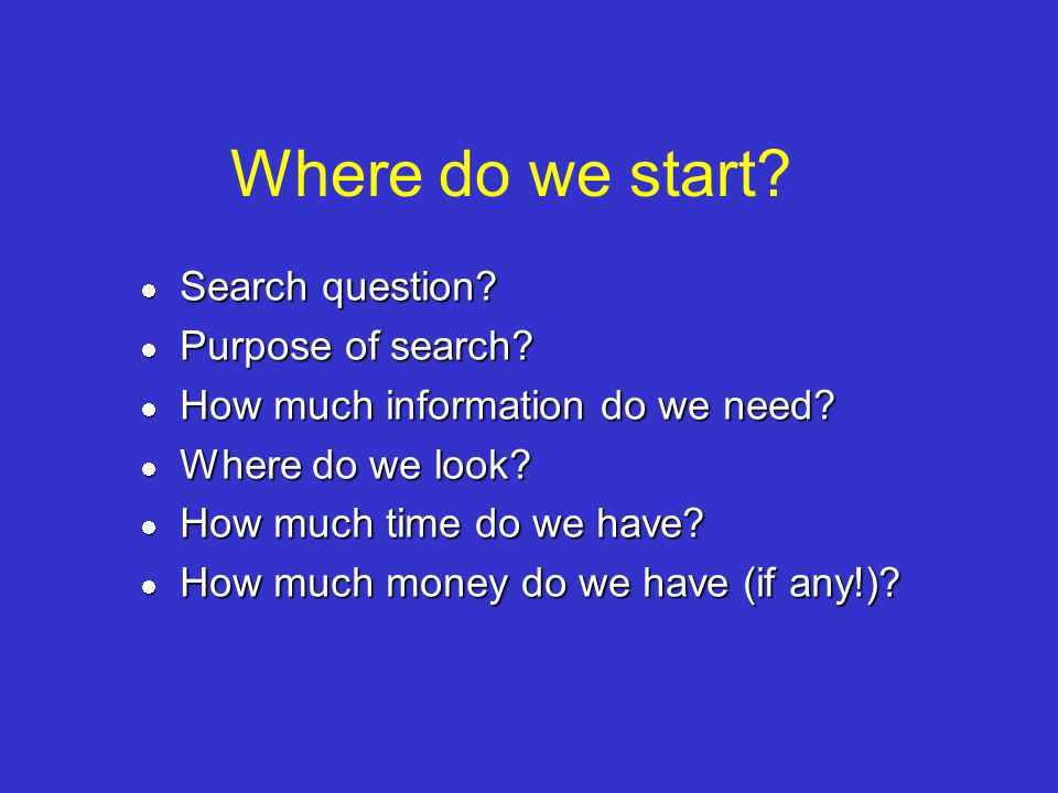 Where do we start Search question Purpose of search