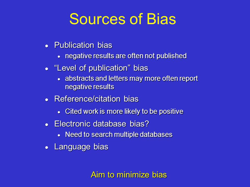 Sources of Bias Publication bias Level of publication bias