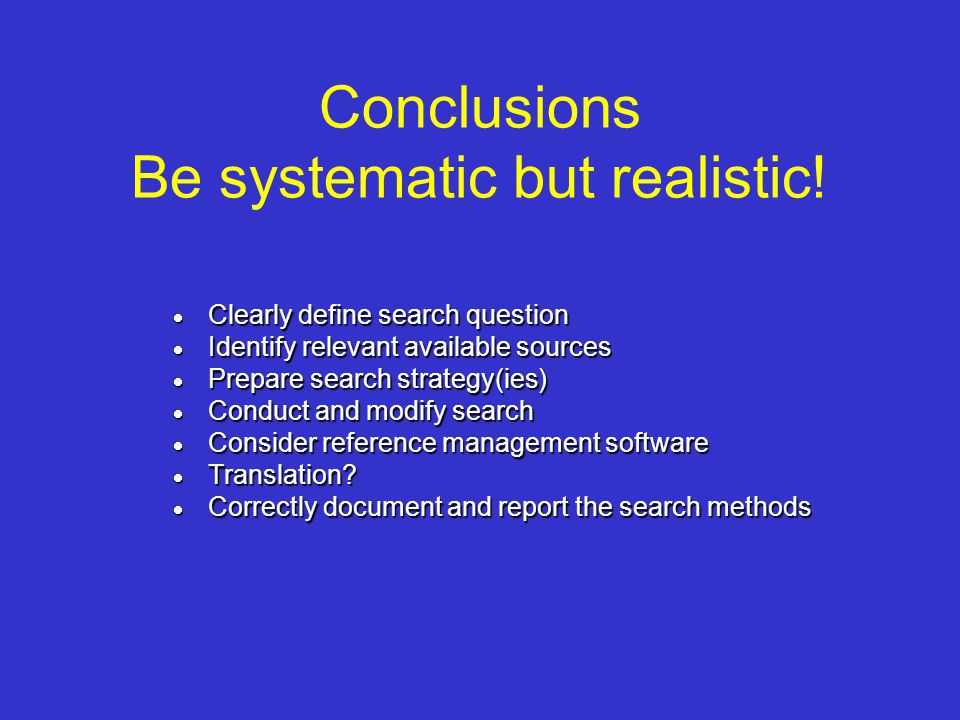 Conclusions Be systematic but realistic!