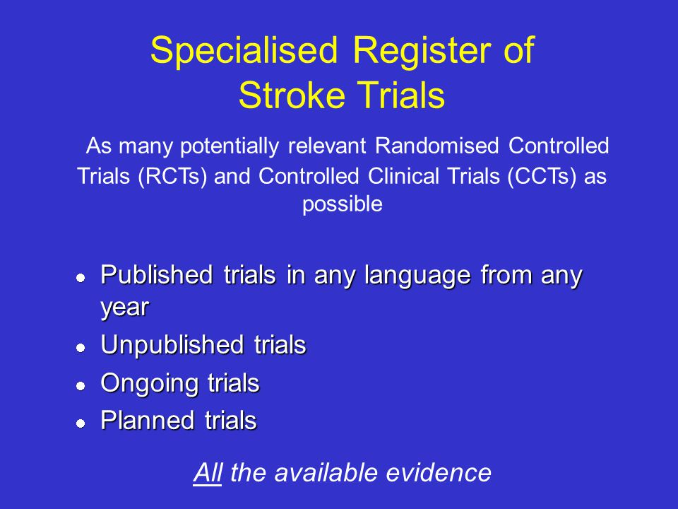 Specialised Register of Stroke Trials As many potentially relevant Randomised Controlled Trials (RCTs) and Controlled Clinical Trials (CCTs) as possible