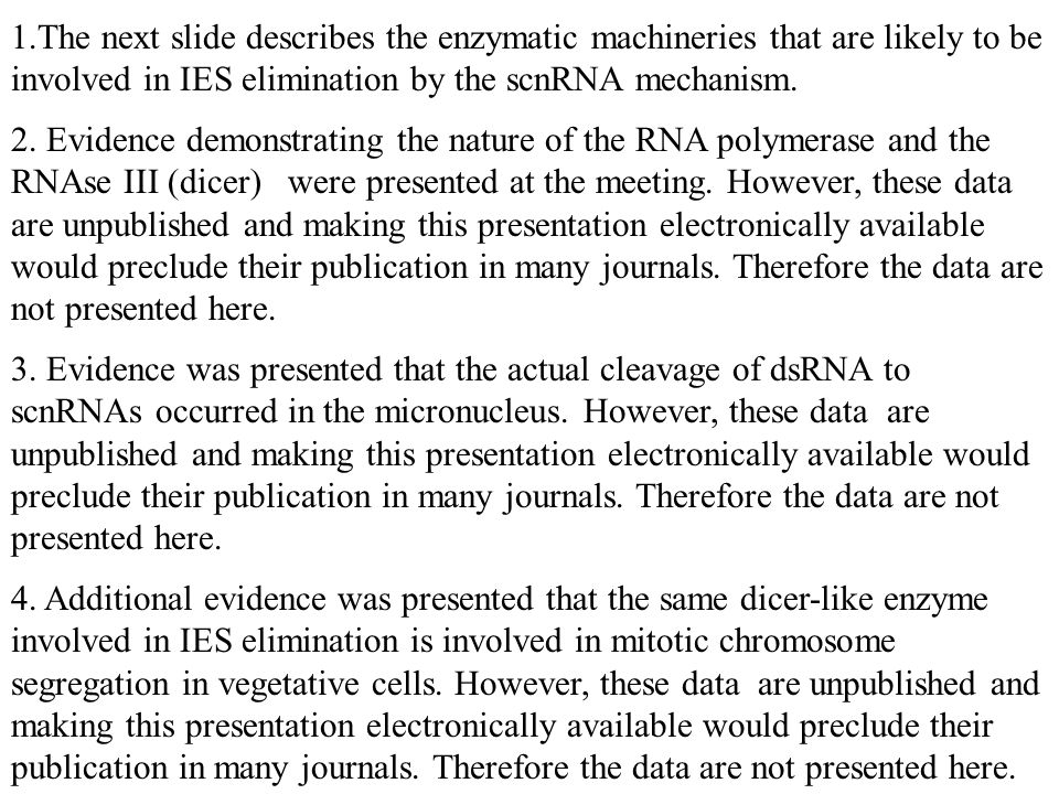1.The next slide describes the enzymatic machineries that are likely to be involved in IES elimination by the scnRNA mechanism.