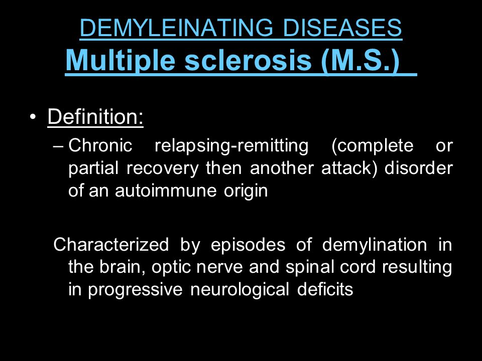 DEMYLEINATING DISEASES Multiple sclerosis (M.S.)_