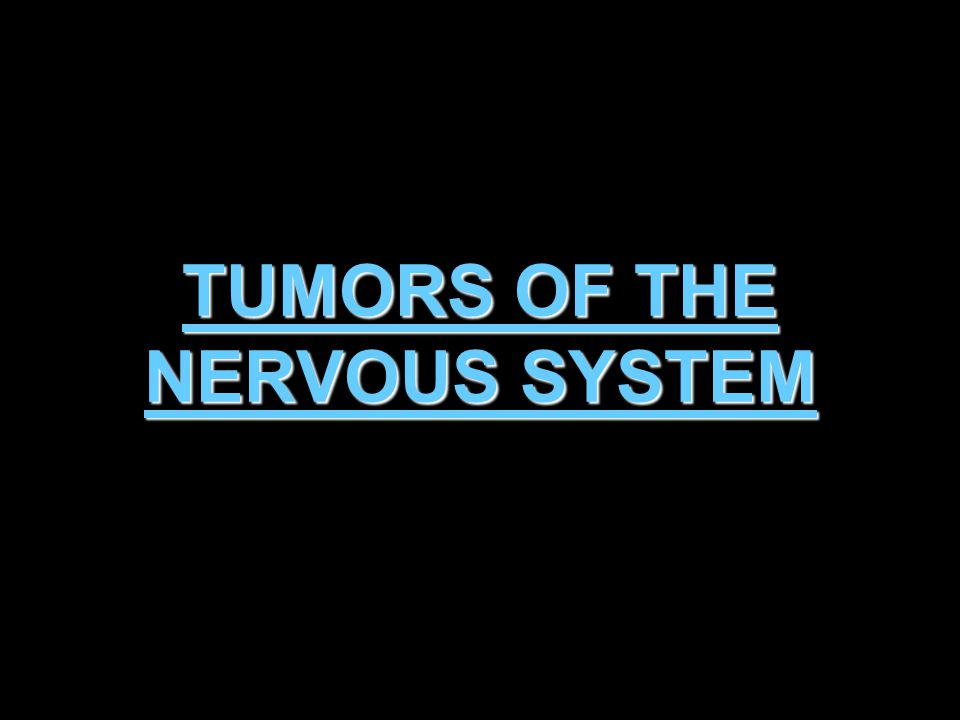 TUMORS OF THE NERVOUS SYSTEM