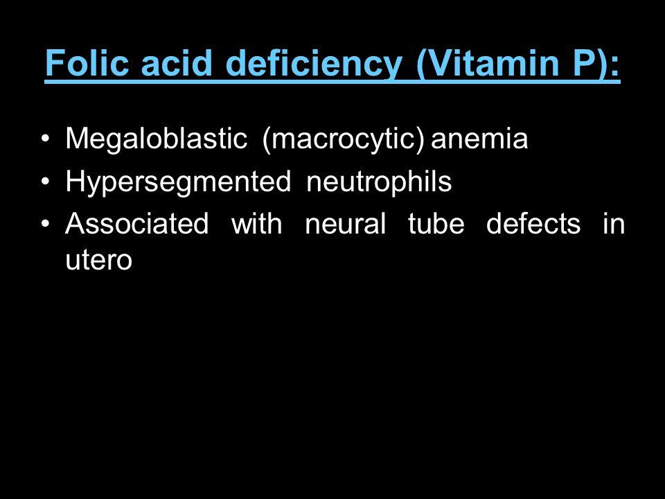 Folic acid deficiency (Vitamin P):
