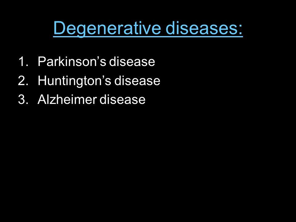 Degenerative diseases: