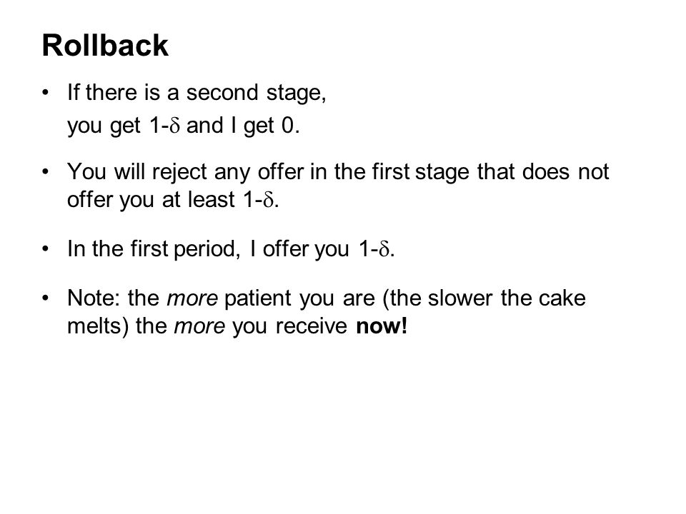 Rollback If there is a second stage, you get 1- and I get 0.