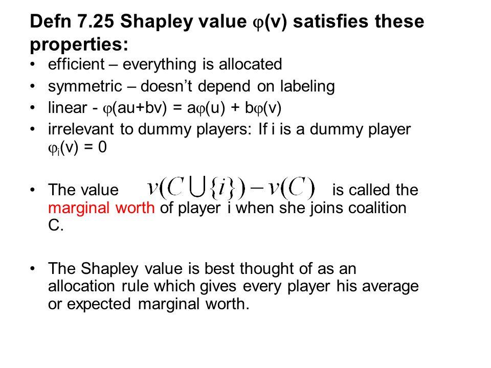 Defn 7.25 Shapley value (v) satisfies these properties:
