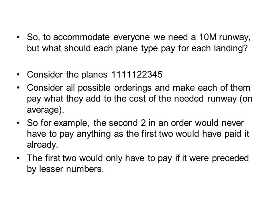 So, to accommodate everyone we need a 10M runway, but what should each plane type pay for each landing