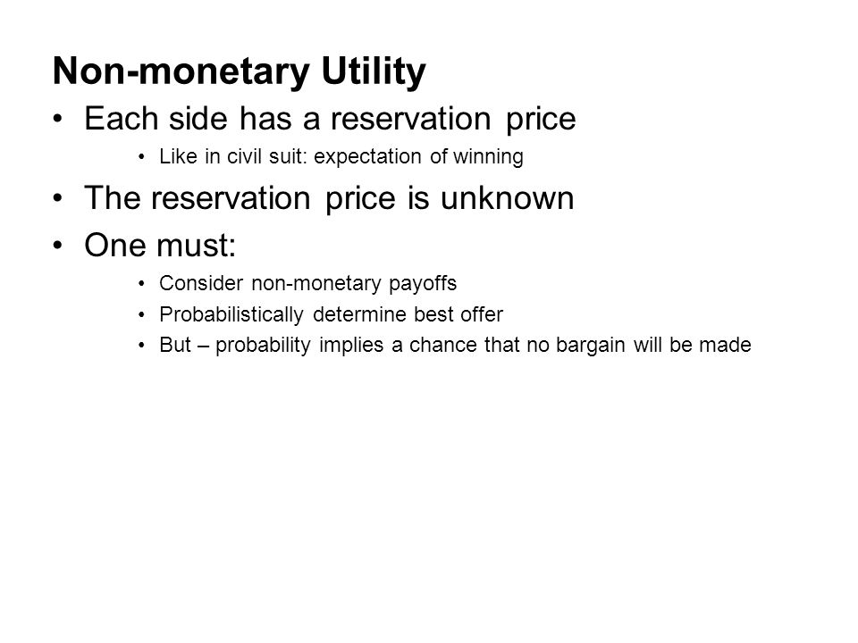 Non-monetary Utility Each side has a reservation price