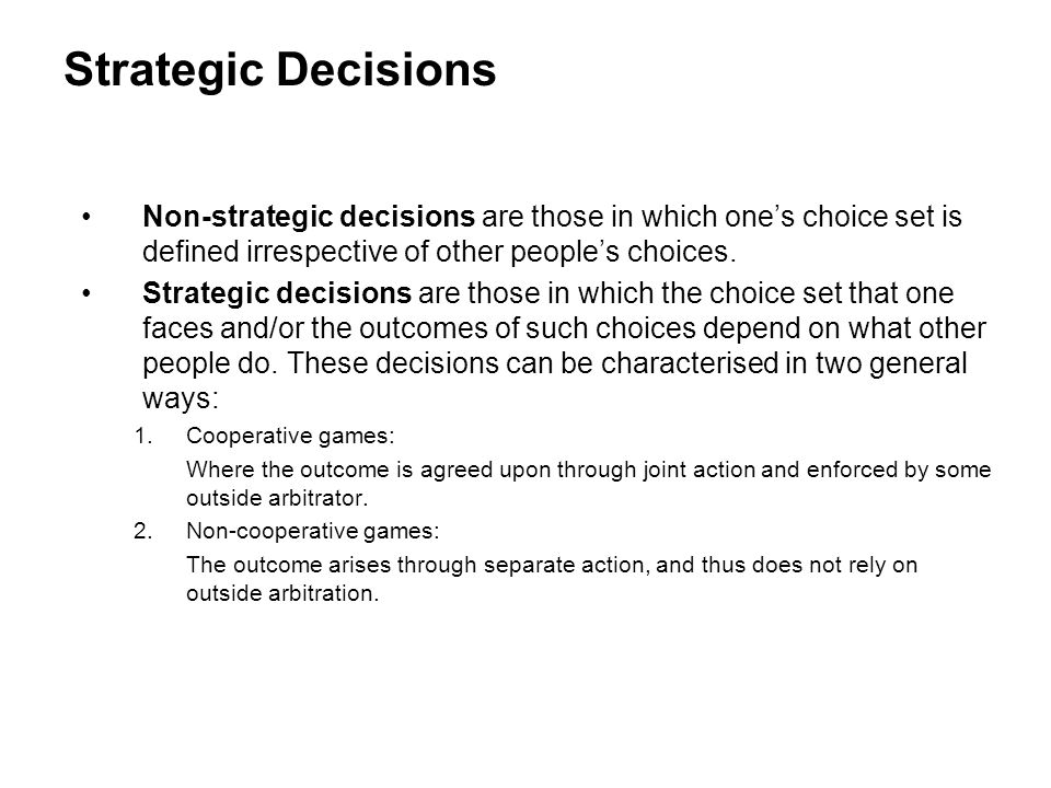 Strategic Decisions Non-strategic decisions are those in which one's choice set is defined irrespective of other people's choices.