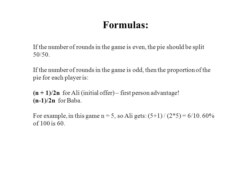 Formulas: If the number of rounds in the game is even, the pie should be split 50/50.