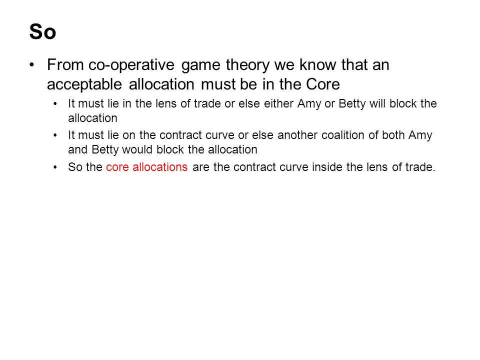 So From co-operative game theory we know that an acceptable allocation must be in the Core.
