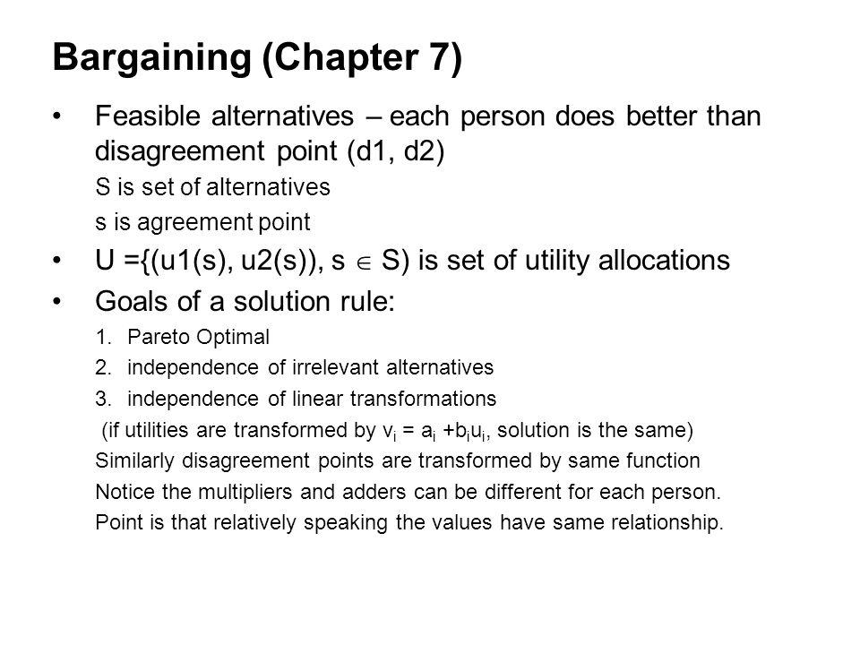 Bargaining (Chapter 7) Feasible alternatives – each person does better than disagreement point (d1, d2)