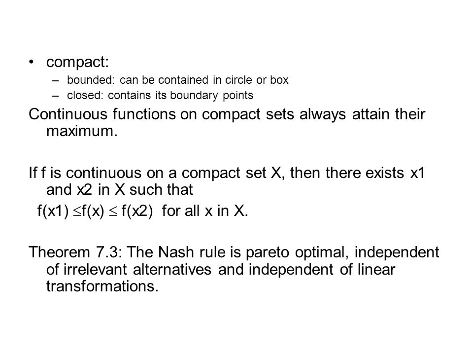 Continuous functions on compact sets always attain their maximum.