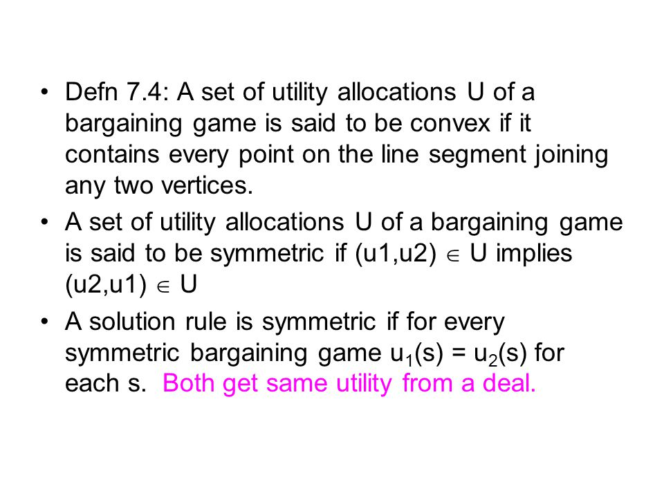 Defn 7.4: A set of utility allocations U of a bargaining game is said to be convex if it contains every point on the line segment joining any two vertices.