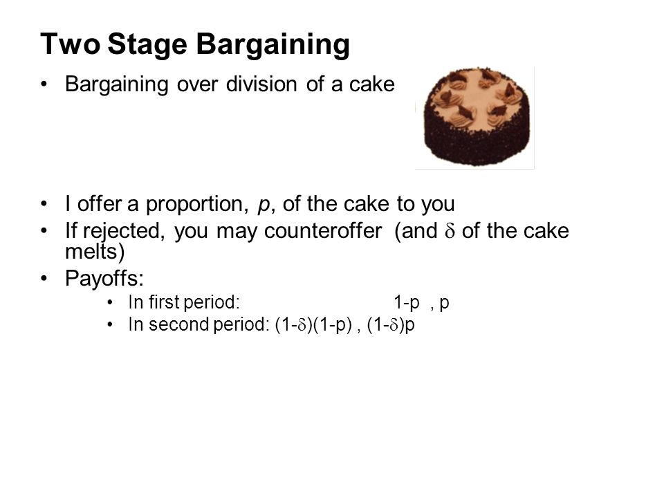 Two Stage Bargaining Bargaining over division of a cake