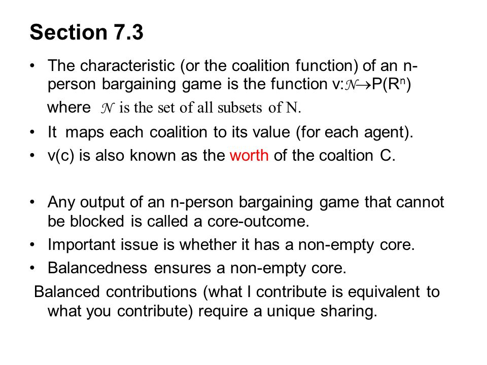 Section 7.3 The characteristic (or the coalition function) of an n-person bargaining game is the function v:NP(Rn)