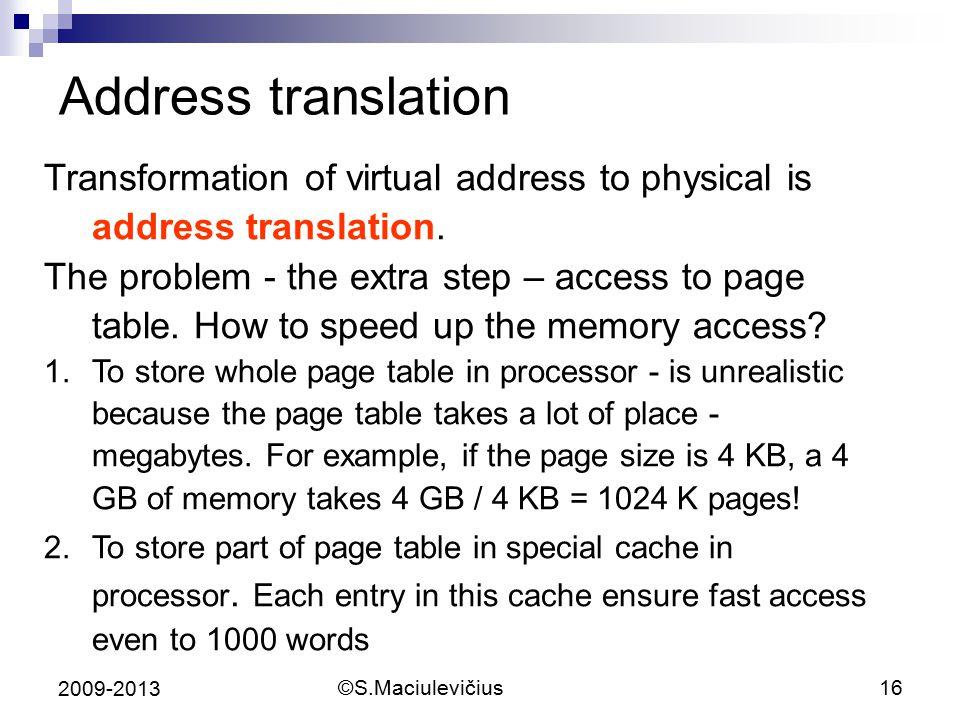 Address translation Transformation of virtual address to physical is address translation.