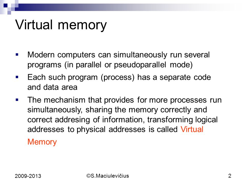 Virtual memory Modern computers can simultaneously run several programs (in parallel or pseudoparallel mode)