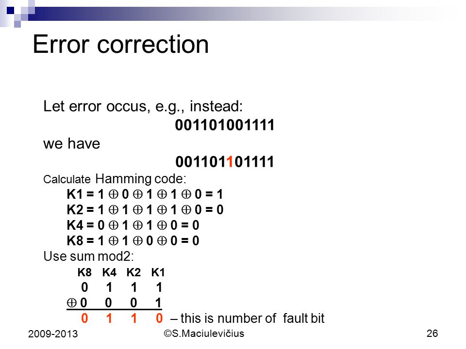 Error correction Let error occus, e.g., instead: 001101001111 we have
