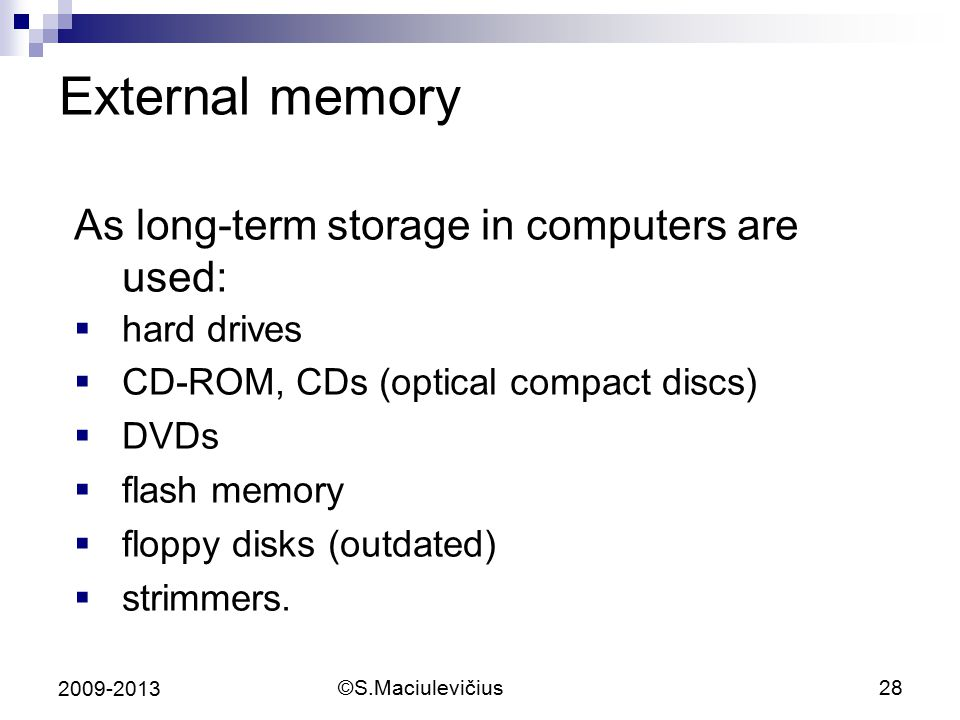 External memory As long-term storage in computers are used: