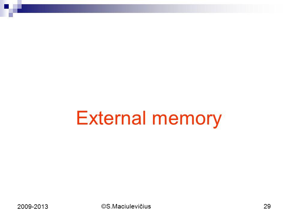 External memory 2009-2013 ©S.Maciulevičius 29