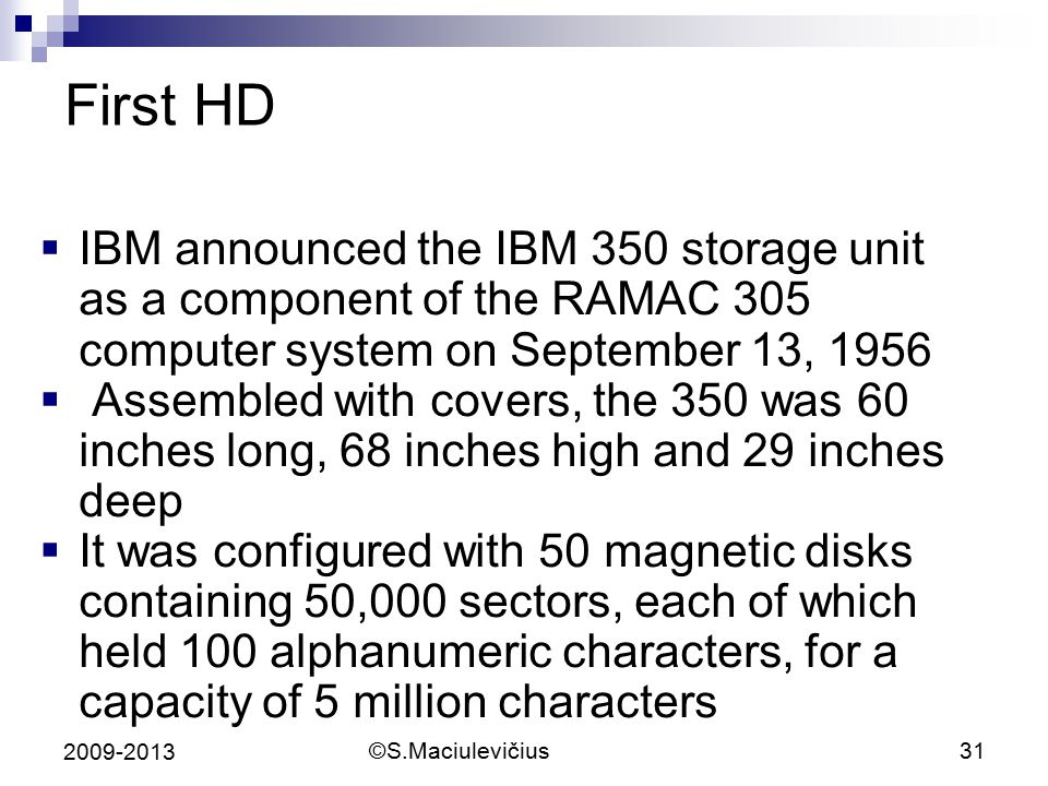 First HD IBM announced the IBM 350 storage unit as a component of the RAMAC 305 computer system on September 13, 1956.