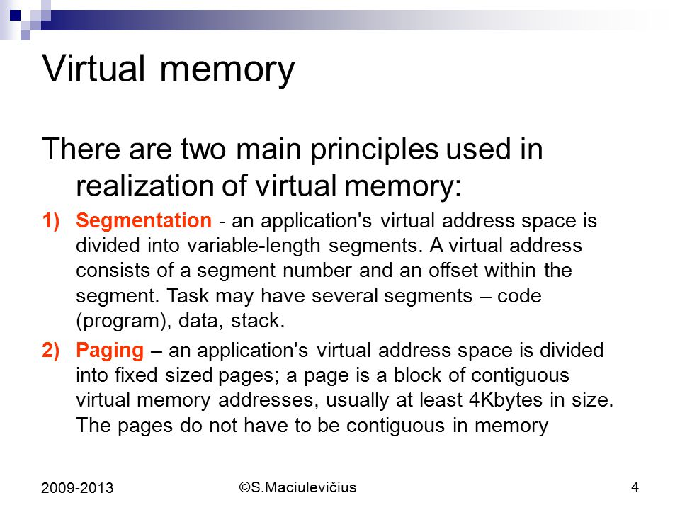 Virtual memory There are two main principles used in realization of virtual memory: