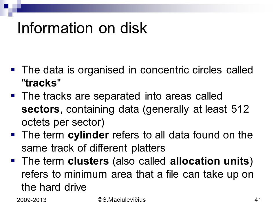 Information on disk The data is organised in concentric circles called tracks