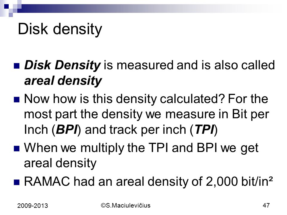 Disk density Disk Density is measured and is also called areal density