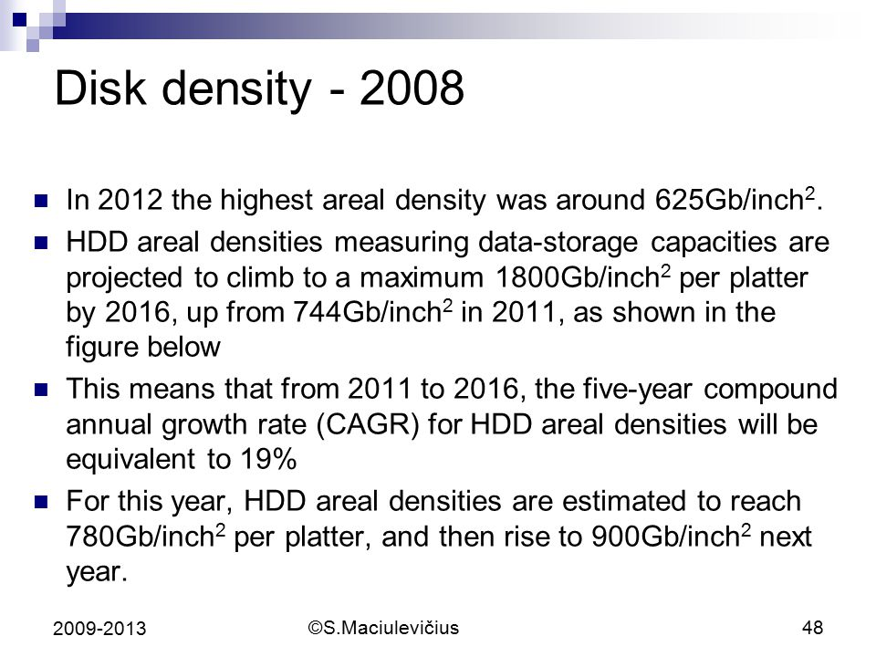 Disk density - 2008 In 2012 the highest areal density was around 625Gb/inch2.