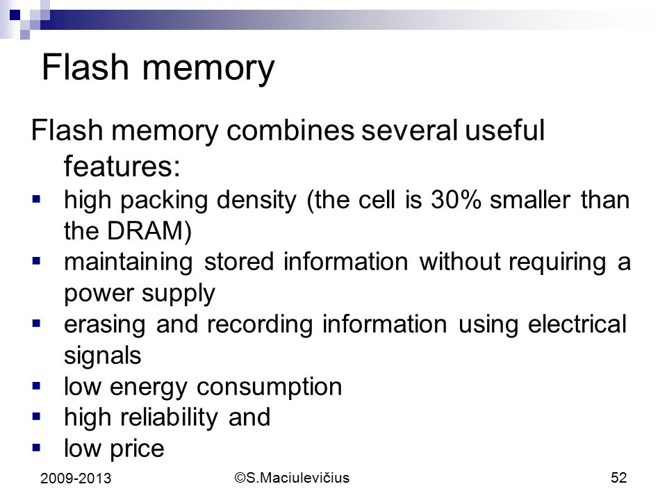 Flash memory Flash memory combines several useful features:
