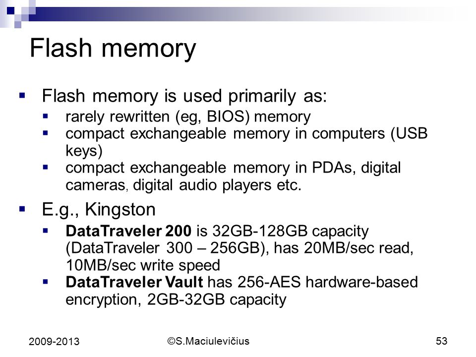 Flash memory Flash memory is used primarily as: E.g., Kingston