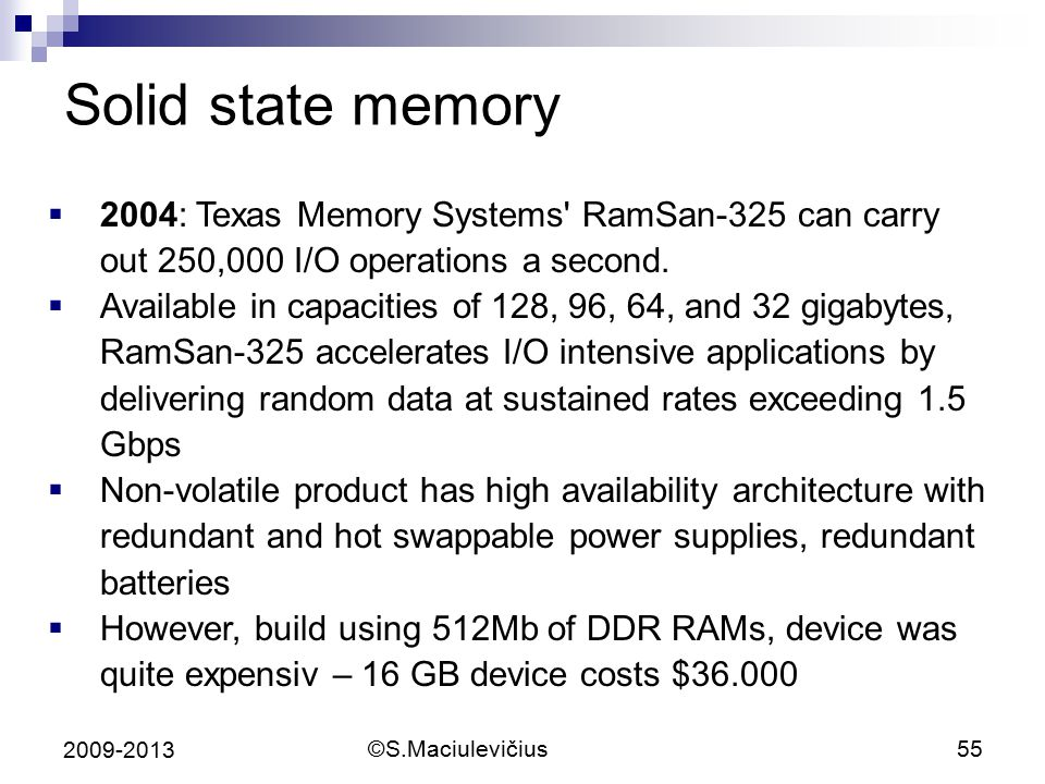 Solid state memory 2004: Texas Memory Systems RamSan-325 can carry out 250,000 I/O operations a second.