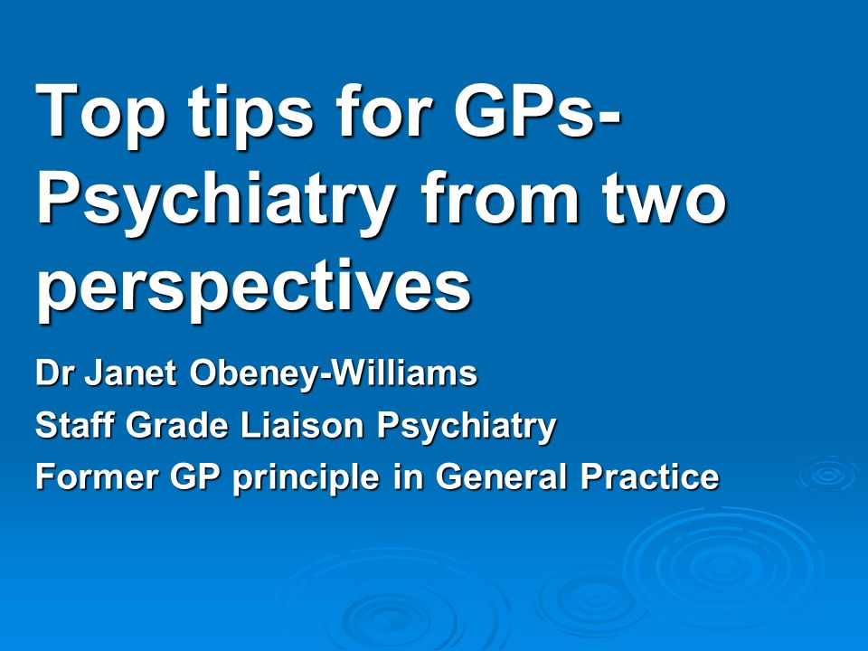 Top tips for GPs- Psychiatry from two perspectives