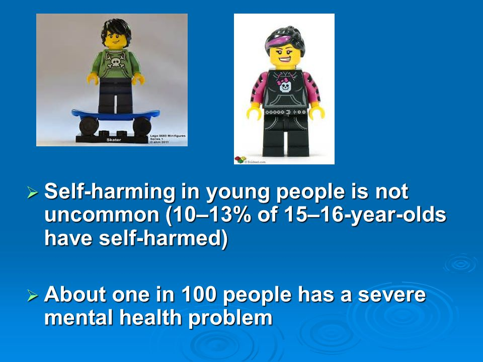 Self-harming in young people is not uncommon (10–13% of 15–16-year-olds have self-harmed)