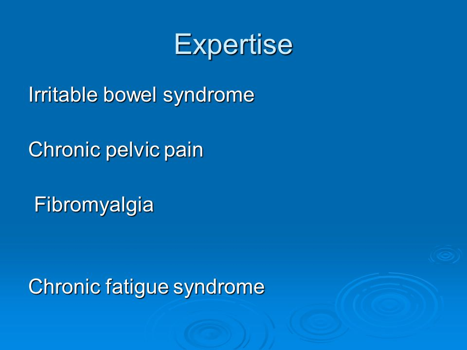 Expertise Irritable bowel syndrome Chronic pelvic pain Fibromyalgia