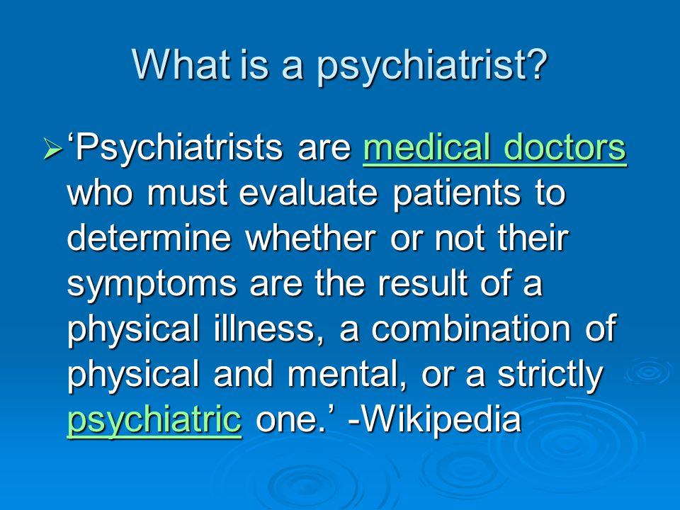 What is a psychiatrist