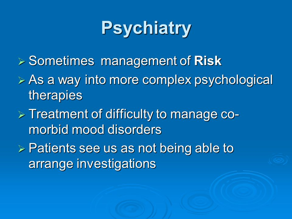 Psychiatry Sometimes management of Risk
