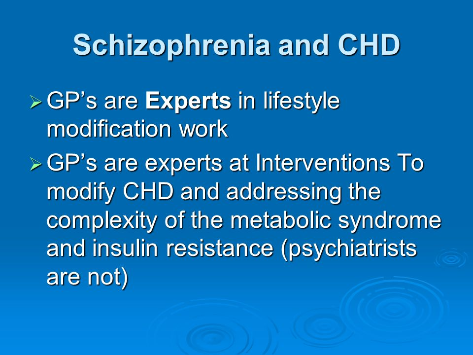 Schizophrenia and CHD GP's are Experts in lifestyle modification work