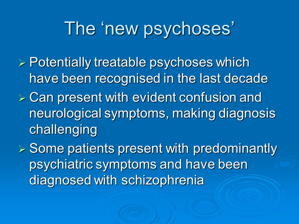 The 'new psychoses' Potentially treatable psychoses which have been recognised in the last decade.