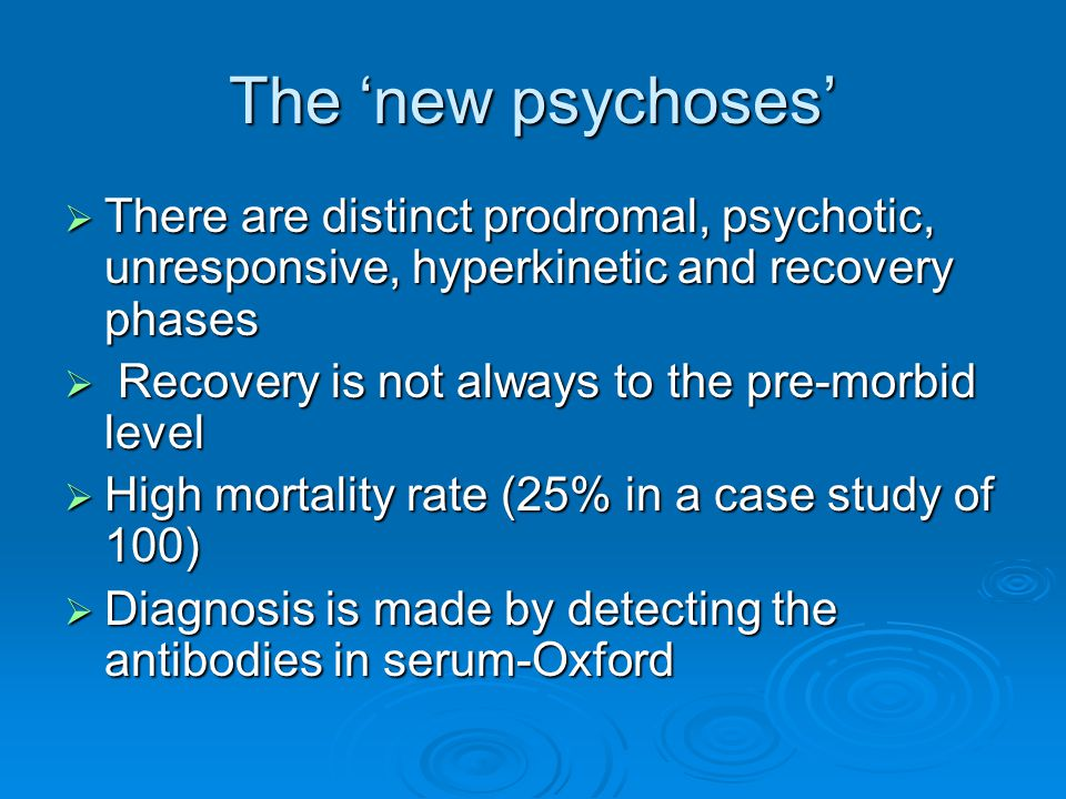 The 'new psychoses' There are distinct prodromal, psychotic, unresponsive, hyperkinetic and recovery phases.