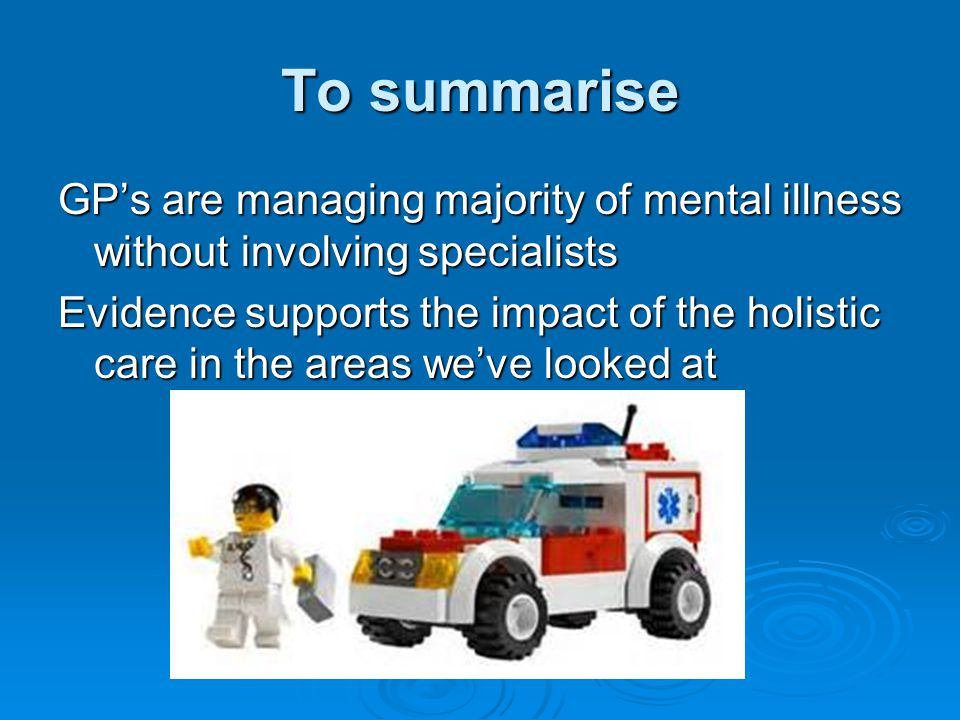 To summarise GP's are managing majority of mental illness without involving specialists.