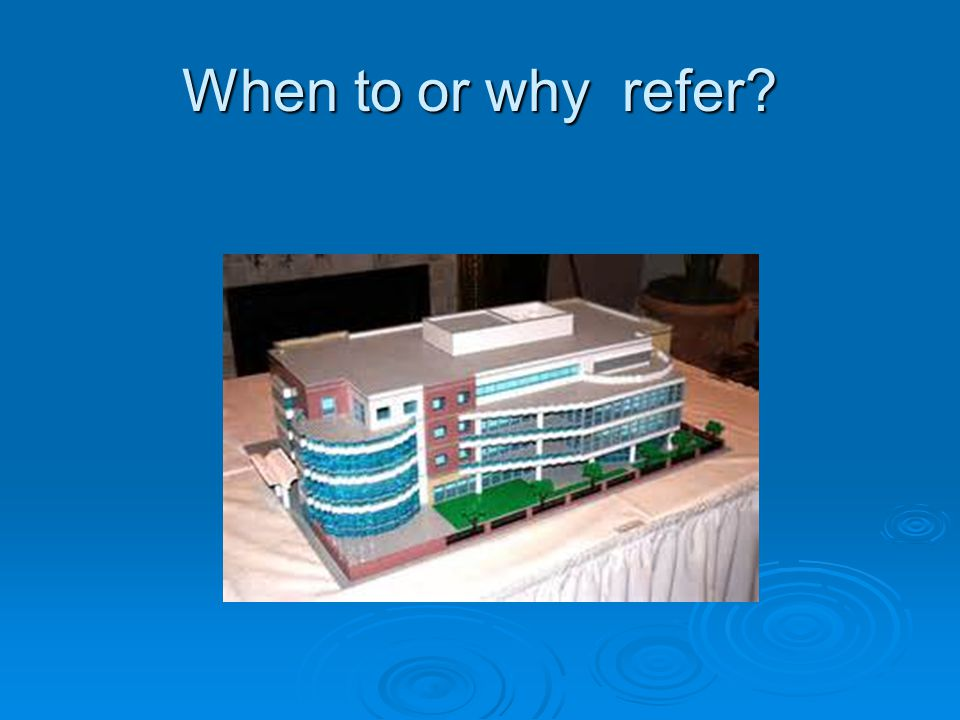 When to or why refer