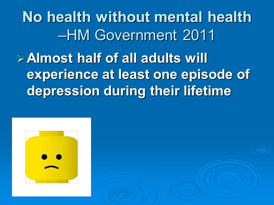 No health without mental health –HM Government 2011