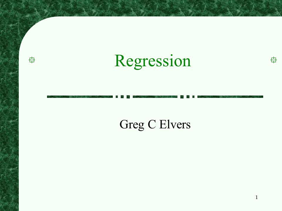 Regression Greg C Elvers