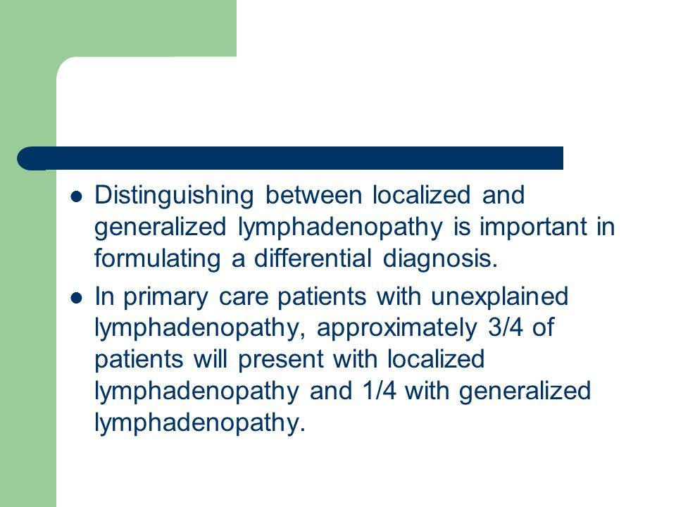 Distinguishing between localized and generalized lymphadenopathy is important in formulating a differential diagnosis.