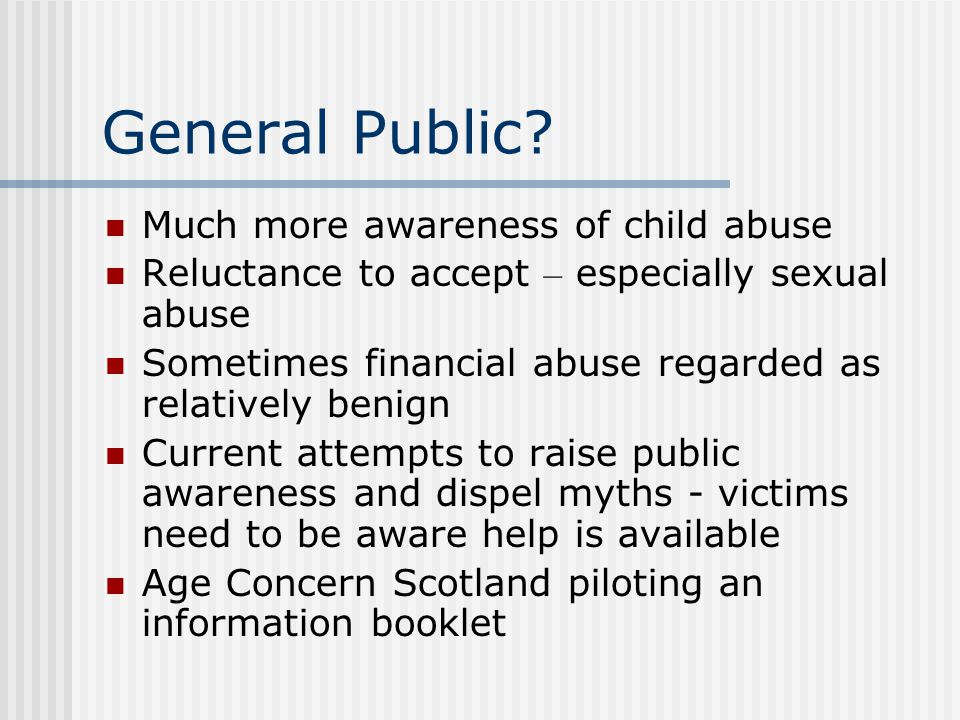 General Public Much more awareness of child abuse