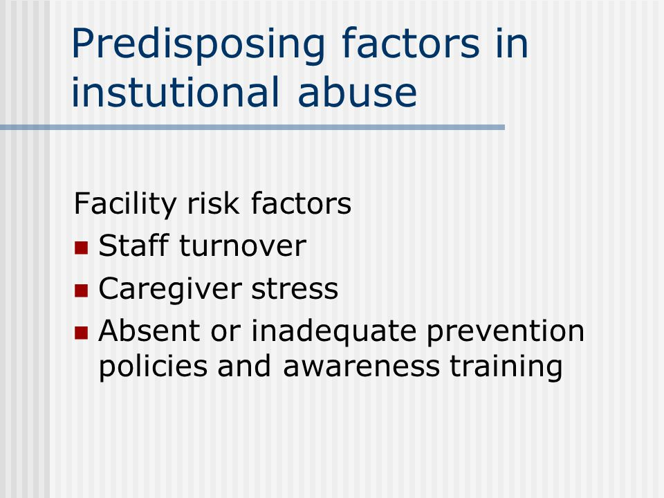 Predisposing factors in instutional abuse