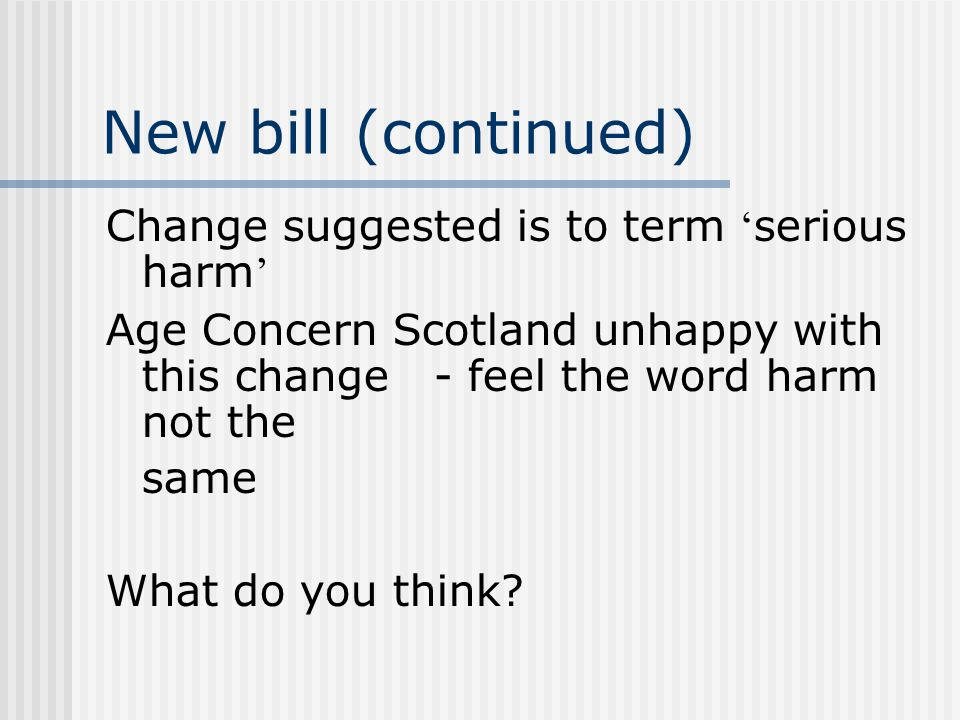New bill (continued) Change suggested is to term 'serious harm'